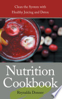 Nutrition Cookbook Clean The System With Healthy Juicing And Detox