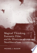 Magical Thinking Fantastic Film And The Illusions Of Neoliberalism