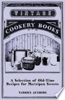 A Selection of Old Time Recipes for Marzipan Sweets