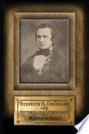 Stephen A. Douglas And Antebellum Democracy : conflicted youth in vermont to dim prospects...