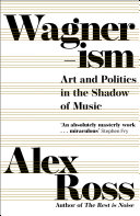 Book Wagnerism  Art and Politics in the Shadow of Music