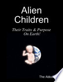 Ebook Alien Children - Their Traits & Purpose On Earth! Epub The Abbotts Apps Read Mobile
