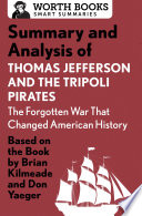 Summary and Analysis of Thomas Jefferson and the Tripoli Pirates  The Forgotten War That Changed American History