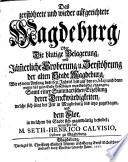 Das zerstöhrete und wieder aufgerichtete Magdeburg, Oder Die blutige Belagerung, und Jäm[m]erliche Eroberung u. Zerstöhrung der alten Stadt Magdeburg