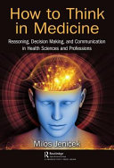 How To Think In Medicine : a member of the taylor & francis group,...