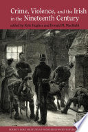 Crime  Violence and the Irish in the Nineteenth Century