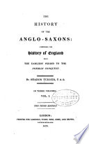 The History of England  The history of the Anglo Saxons from the earliest period to the Norman conquest     In three volumes     3d ed  1820