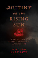 Mutiny on the Rising Sun: A Tragic Tale of Slavery, Smuggling, and Chocolate