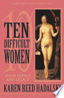Ten Difficult Women: Their Impact and Legacy