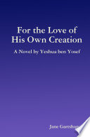 For The Love Of His Own Creation A Novel By Yeshua Ben Yosef