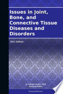 Issues in Joint  Bone  and Connective Tissue Diseases and Disorders  2011 Edition