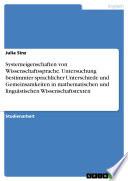 Systemeigenschaften von Wissenschaftssprache. Untersuchung bestimmter sprachlicher Unterschiede und Gemeinsamkeiten in mathematischen und linguistischen Wissenschaftstexten