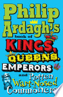Philip Ardagh S Book Of Kings Queens Emperors And Rotten Wart Nosed Commoners