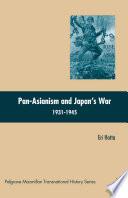 Pan Asianism and Japan s War 1931 1945
