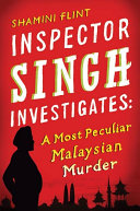 Inspector Singh Investigates: A Most Peculiar Malaysian Murder Lovable Detective Sure To Charm Readers Of