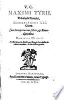 V C  Maximi Tyrii  philosophi platonici  Dissertationes XLI  Graece  Maximus Tyrius  Dissertationes XLI  Versio Latinae    2   Dan  Heinsius  Notae et emendationes ad Maximum philosophum