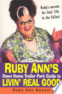 Ruby Ann s Down Home Trailer Park Guide to Livin  Real Good