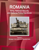 Romania Army National Security And Defense Policy Handbook Volume 1 Strategic Information And Developments