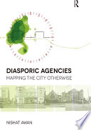 Diasporic Agencies  Mapping the City Otherwise
