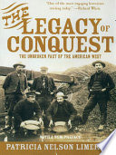 The Legacy Of Conquest  The Unbroken Past Of The American West : --richard white the