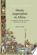 Heroic imperialists in Africa The promotion of British and French colonial heroes, 1870-1939