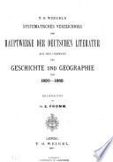 Systematisches Verzeichniss der Hauptwerke der deutschen Literatur aus den Gebieten der Geschichte und Geographie von 1820-1882