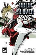 Ninja Slayer Kills 5 : la kill, that blew minds and slayed ninjas!...