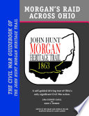 Morgan   s Raid Across Ohio  The Civil War Guidebook of the John Hunt Morgan Heritage Trail