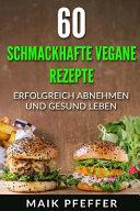 60 Schmackhafte Vegane Rezepte