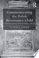 Commemorating the Polish Renaissance Child But Monuments Erected To Commemorate Children Have So