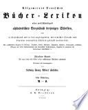 Allgemeines B  cher Lexikon  Bd  1852 56  Bearb  u  hrsg  von L  F  A  Schiller  1858  2 pt  in 1 v
