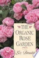 The Organic Rose Garden : program, as well as companion plant ideas,...
