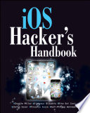 IOS Hacker's Handbook : such topics as encryption, jailbreaks, code signing,...