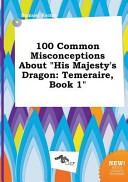 100 Common Misconceptions About His Majesty S Dragon book