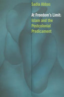 At Freedom's Limit: Islam and the Postcolonial Predicament