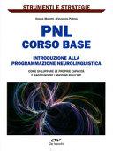 PNL  corso base  Introduzione alla programmazione neurolinguistica  Come sviluppare le proprie capacit   e raggiungere i massimi risultati