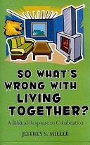 So Whats Wrong with Living Together   A Biblical Response to Cohabitation