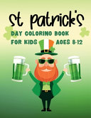 St Patrick S Day Coloring Book For Kids Ages 8 12