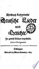 Christoph Kaldenbachs Deutsche Lieder und Getichte, in gewisse Bücher eingetheilet. Editore filio cognomini