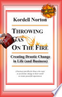 Throwing Gas On The Fire Creating Drastic Change In Life And Business
