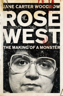 Rose West  The Making of a Monster