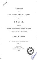 Sketches of Residence and Travels in Brazil Embracing Historical and Geographical Notices of the Empire and Its Several Provinces by Daniel P. Kidder