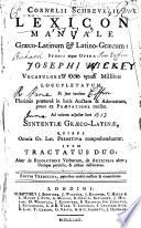 Cornelii Schrevelii Lexicon manuale gr  co latinum   latino gr  cum  studio atque opera Josephi Hill     Editio tredecima  prioribus mult   auctior  etc