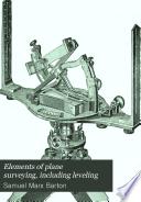 Elements of plane surveying  including leveling