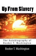 Up from Slavery  The Autobiography of Booker T  Washington