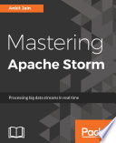Mastering Apache Storm