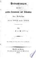 Betrachtungen uber die grossen Operationen und Schlachten der Feldzüge von 1813 und 1814