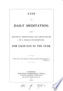 Aids to daily meditation, practical reflections and observations on a passage of Scripture for each day in the year [signed B.F.].