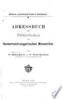 Adressbuch der Bibliotheken der Oesterreich  ungarischen Monarchie