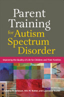 Parent Training for Autism Spectrum Disorder: Improving the Quality of Life for Children and Their Families
